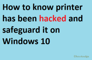 know printer has been hacked and safeguard it on Windows 10