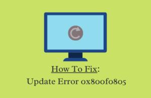 How To Fix Update Error 0x800f0805