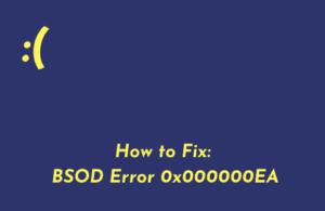 How to Fix BSOD Error 0x000000EA