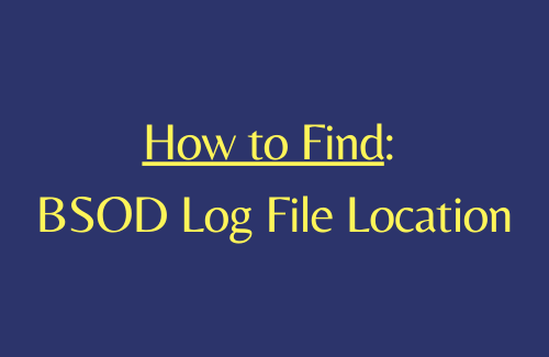 How to Get BSOD Log file location in Windows 10