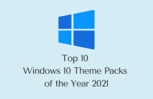 Top 10 Windows 10 Theme Packs of the Year 2021