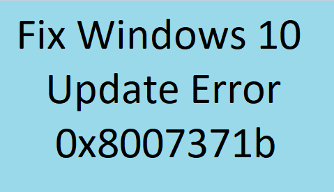 Fix Windows 10 Update Error 0x8007371b