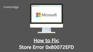 Microsoft Store Error 0x80072EFD in Windows 10