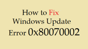 [Solved] How to Fix Windows Update Error 0x80070002