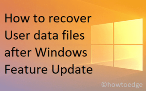 recover User data files after Windows Feature Update
