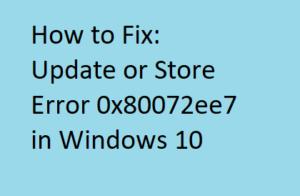Fix Update or Store Error 0x80072ee7 in Windows 10