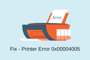 Fix - Printer Error 0x00004005