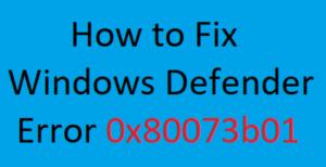 How to Fix Windows Defender Error 0x80073b01