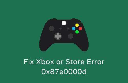 Fix Xbox or Store Error 0x87e0000d