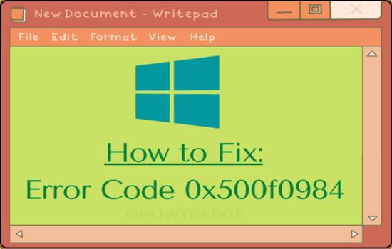 How to Fix Error Code 0x500f0984