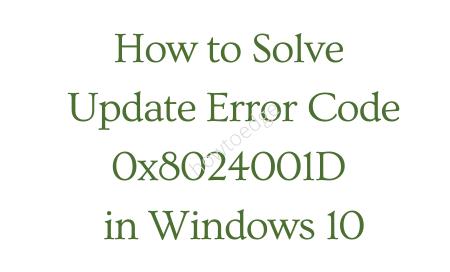 How to Solve Update Error Code 0x8024001D in Windows 10