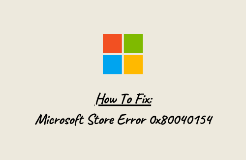 Fix Microsoft Store Error 0x80040154
