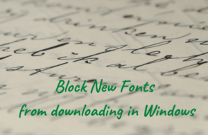 Block New Fonts from downloading in Windows