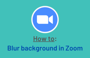 Blur Your background in Zoom App