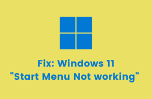 Fix Windows 11 Start Menu Not Working