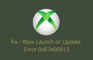 Fix Xbox Launch or Update Error 0x87e00013