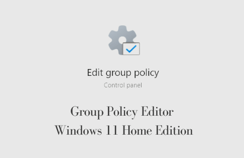 Group Policy Editor in Windows 11 Home Edition