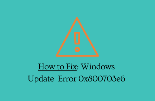 How to Fix Error 0x800703e6 while installing Windows updates