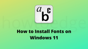 How to Install Fonts on Windows 11