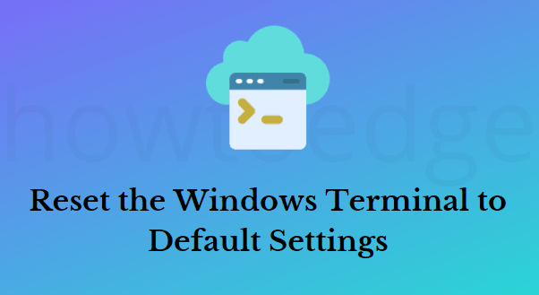Reset the Windows Terminal to Default Settings