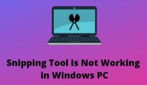 Snipping Tool is Not Working in Windows