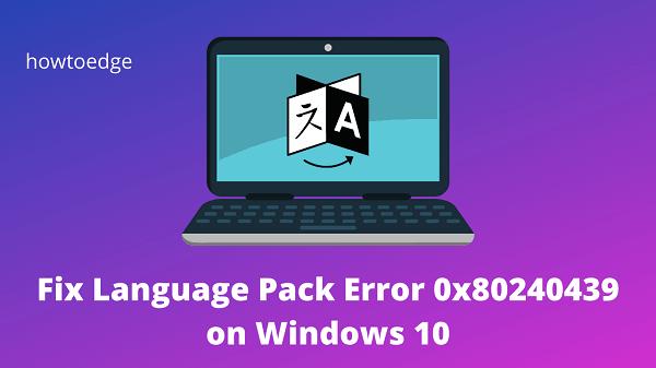 Fix Language Pack Error 0x80240439 in Windows 10
