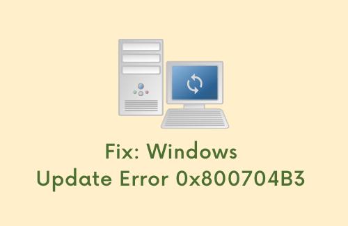 Fix Windows Update Error 0x800704B3